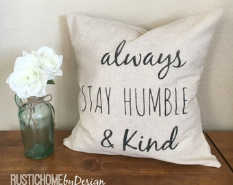 BEST SELLER | Always Stay Humble and Kind | Rustic Pillow Cover | Farmhouse Pillow | Multiple Sizes Available | Made To Order