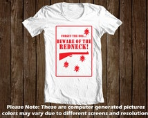Forget The Dog BEWARE of the Redneck | Redneck Tee | Quality Custom printed Tee | S M L XL