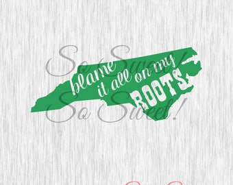 North Carolina SVG / DXF Blame It All On My Roots Country Quote Saying Shirt Cut Design Cut File Southern North Carolina Svg Dxf Quotes