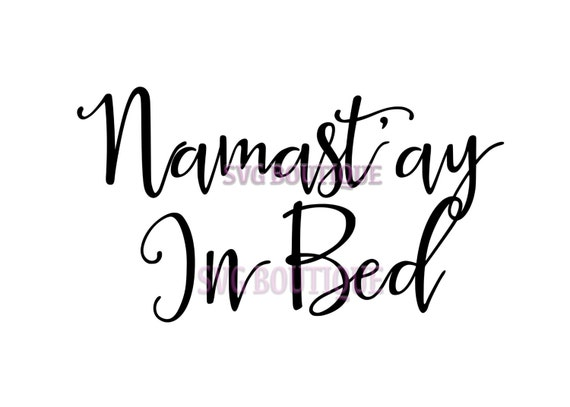 namastay in bed svg file namastay cut file yoga quote yoga. Black Bedroom Furniture Sets. Home Design Ideas