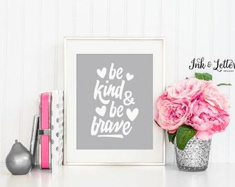 Gray Nursery Decor - Be Kind and Be Brave - Gray Nursery Art - Gray Nursery - Typography Print - Instant Download - Digital Print - 8x10
