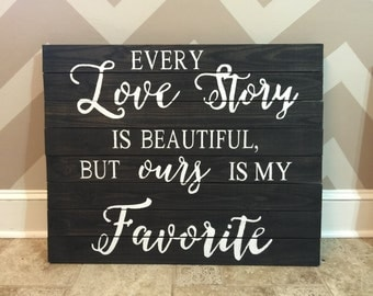 Wooden Sign with Quote Every love story is beautiful but ours is my favorite Wood Sign