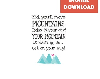 Kid You'll Move Mountains - Today is Your Day - Your Mountain is Moving - so Get on Your Way - Nursery Printable - Classroom Print - Teacher