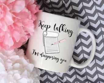 Keep Talking, I'm Diagnosing You, Therapist Mug, Coffee Mug, Watercolor Sublimation Mug, 2 Sided, Psychologist Gift