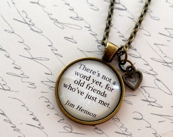 "Jim Henson quote, ""There's not a word yet, for old friends who've just met"" necklace pendant jewelry"
