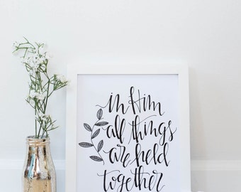 Hand Lettered Print- In Him All Things Are Held Together