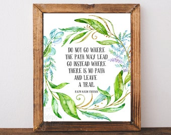 Ralph Waldo Emerson, Do not go where the path may lead, Emerson quote, printable, wall art, inspirational quote instant download quote print