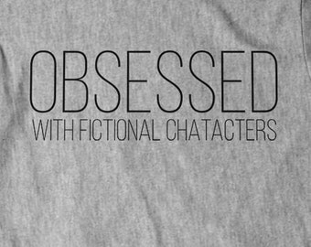 Grey Men's Obsessed With Fictional Characters T-Shirt S M L XL XXL