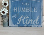 Always Stay Humble and Kind Country Music Upcycled Reclaimed Wood Wall Art Rustic Elegant Decor Fathers Day Gift Rustic Distressed Sign