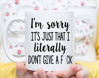 Mature Content, I'm Sorry It's Just That I Literally Don't Give A F#ck, Funny Mugs, Coffee Mugs, Profane Coffee Mug, Censored Gifts