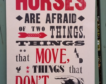 Horses are afraid of two things...  Letterpress Poster