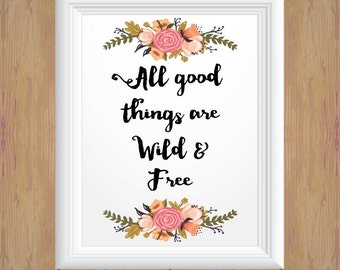 Instant Download All Good Things are Wild and Free Wall Art Home Decor Printable Art