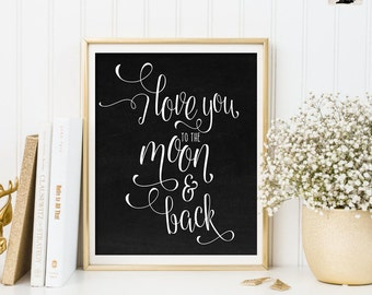 I love you the moon and back Nursery Art. PRINTABLES Love Quote Art. Inspirational. Chalkboard. Calligraphy. Typography. Kids Room Decor