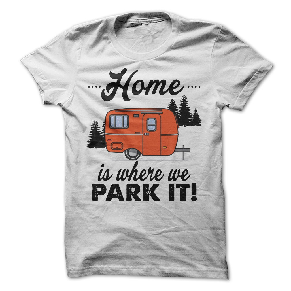 Home Is Where We Park It Tshirt Camper Tees By Luckymonkeytees