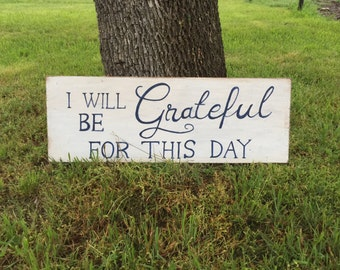 I Will Be Grateful for This Day - Hand Painted Sign