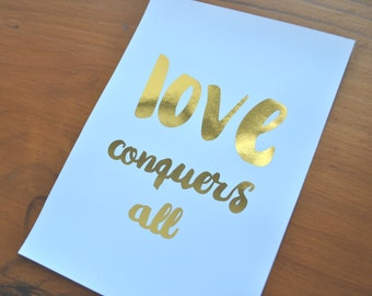 Love Conquers All gold foil print