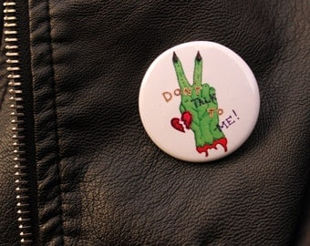 Feminist Slogan Badge - Don't talk to me! Riot Grrl Embroidery. Zombie Hand