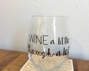 Wine a little Laugh a lot Wine glass-Mother's Day Gift-Best Friend Gift-Anniversary Gift-Bridesmaid Gift-Christmas Gift-Get Well Gift