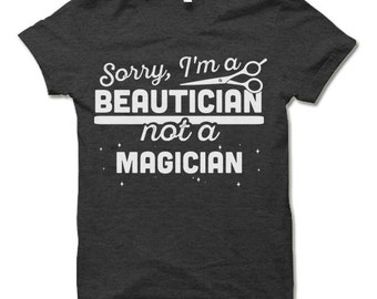 Funny Beautician T Shirt. Beautician Gift. Gift for a Beautician Hairdresser Stylist.