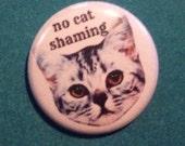 No Cat Shaming 1 Inch Pin