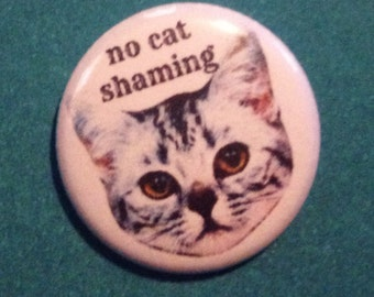 No Cat Shaming 1 Inch Pin