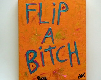 Flip A Bitch   Hand Painted Abstract Folk Art Typography Word Art Painting  Original Quote on Canvas - Nayarts