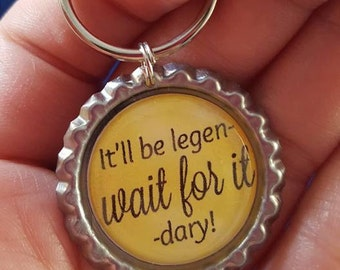 ONE 'It'll be legen- wait for it -dary!' Bottle Cap Charm Keychain