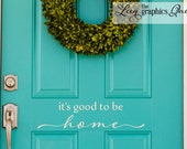 Its Good To Be Home Front Door Decal • Script Lettering Greeting Front Door Add Curb Appeal - Entryway Decor Decoration Decor Made in USA
