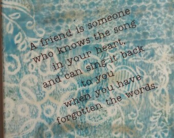 """A Friend is someone who knows the song in your heart. 6""""x6"""" ceramic tile"""