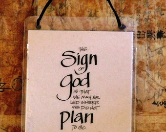 The sign of God is that we may be led where we did not plan to go.