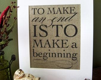 To MAKE an END  - burlap art print