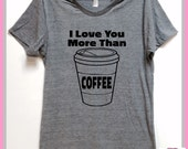 I Love You More Than COFFEE. Unisex Grey Heather tri blend super soft track shirt. XS thru 4XL. Coffee lover gift. Espresso. Cappucino