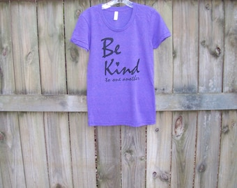 Graphic Tee, Womens inspirational tshirt, Be Kind to one another, fiancé gift, heart, amethyst, American Apparel, made in usa