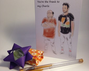You're the Frank to my Charlie Bromance greeting card - Always Sunny in Philadelphia