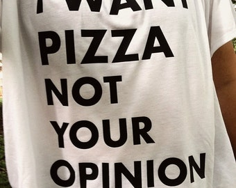 Graphic Tee - I Want Pizza Not Your Opinion