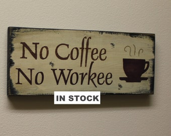 No COFFEE No WORKEE Sign/Coffee Sign/Office Sign/Coffee Art/Coffee Decor/Wood Sign/Shelf/Wall/Mantel/Funny/Humorous/Coffee Decor