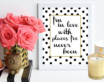 I'm in Love with Places I've Never Been // black and gold polka dot art print - travel - France - paris - wanderlust - travel - adventure