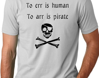 To ERR is human, to ARR is pirate funny T shirt screenprinted Humor Tee