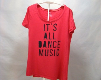 FREE SHIPPING - Women's Medium: It's All Dance Music