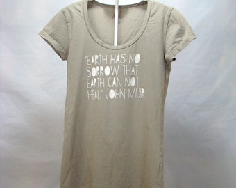 FREE US SHIPPING - Women's Medium, Earth has no sorrow that earth can not heal. John Muir...