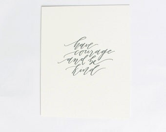 Have Courage & Be Kind-Calligraphy Art Print