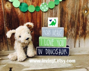 ROAR means I LOVE You in DINOSAUR, Boy nursery, bedroom, shelf sitter Home decor wood block stacker set- with vinyl lettering