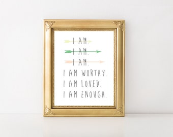 Instant Download-I Am Quote, I Am Worthy, I Am Loved, I Am Enough / Affirmation/Printable/Inspirational Gift/ Inspirational Art/ Print