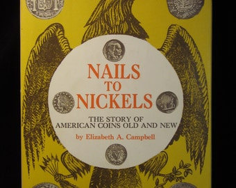 1960 First Edition Nails to Nickels The Story of American Coins Old and New