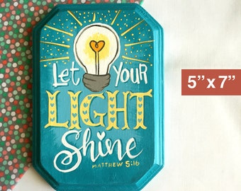 "Let Your Light Shine - 5"" x 7"" Hand Painted Wood Sign (3 colors to choose from)"