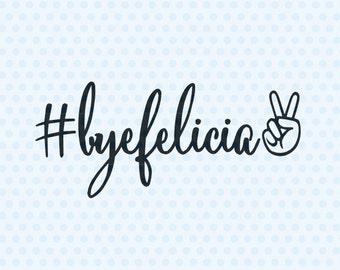 Bye Felicia SVG, T-Shirt Designs, SVG Files, Silhouette Cut Files, Cricut Files, Decal SVG