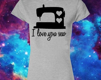 I love you sew shirt - Sewing shirt - funny sewing shirt - crafty gift shirt - womens sewing machine t shirt