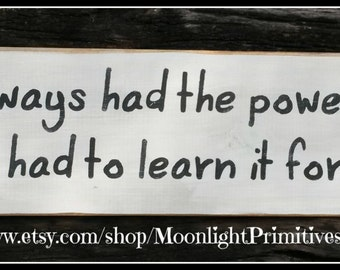You've Always Had The Power, Wizard Of Oz, Wooden Signs, Inspirational Quotes, Rustic Designs, Distressed Signs