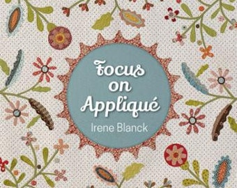 Focus on Applique by Irene Blanck - Quiltmania - One Pattern Book - QM 0112