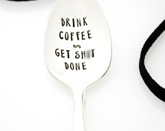 Stamped vintage coffee spoon. Drink Coffee, Get Sh*t Done. Motivational Quote Silverware for Coffee Lover Gift Idea. Mature.